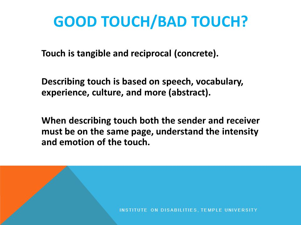 GOOD TOUCH/BAD TOUCH. Touch is tangible and reciprocal (concrete).