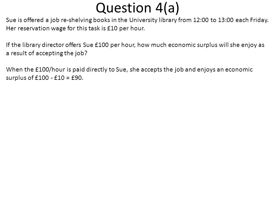 Question 4(a) Sue is offered a job re-shelving books in the University library from 12:00 to 13:00 each Friday.