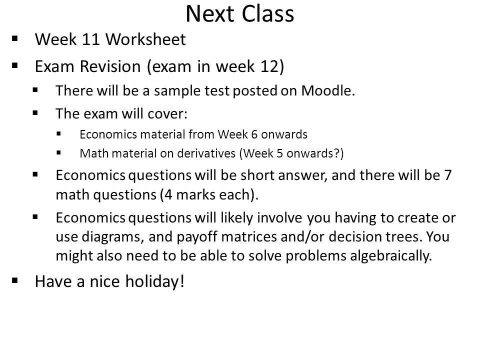 Next Class  Week 11 Worksheet  Exam Revision (exam in week 12)  There will be a sample test posted on Moodle.