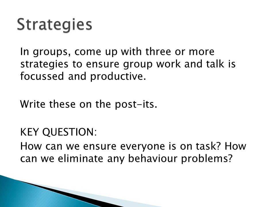 In groups, come up with three or more strategies to ensure group work and talk is focussed and productive.