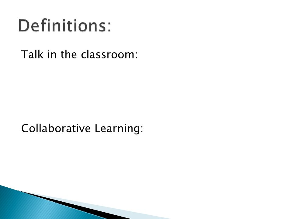 Talk in the classroom: Collaborative Learning: