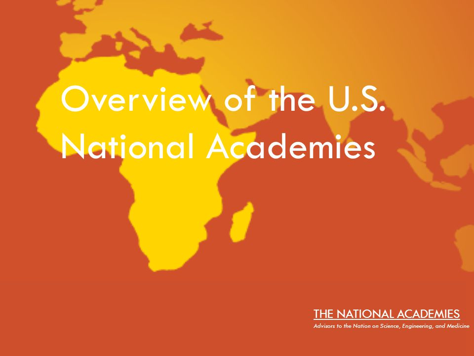 African Science Academy Development Initiative THE NATIONAL ACADEMIES Advisors to the Nation on Science, Engineering, and Medicine Overview of the U.S.
