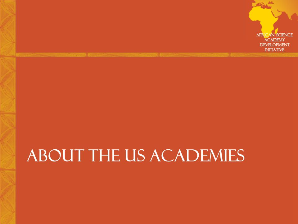 African Science Academy Development Initiative ABOUT THE US ACADEMIES
