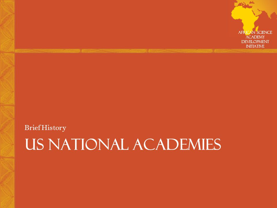 African Science Academy Development Initiative Our Mission To recognize excellence in science and technology To be a trusted adviser to government –On policy issues with significant technical and scientific components –On matters of science and technology policy
