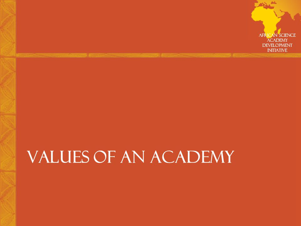 African Science Academy Development Initiative VALUES OF AN ACADEMY