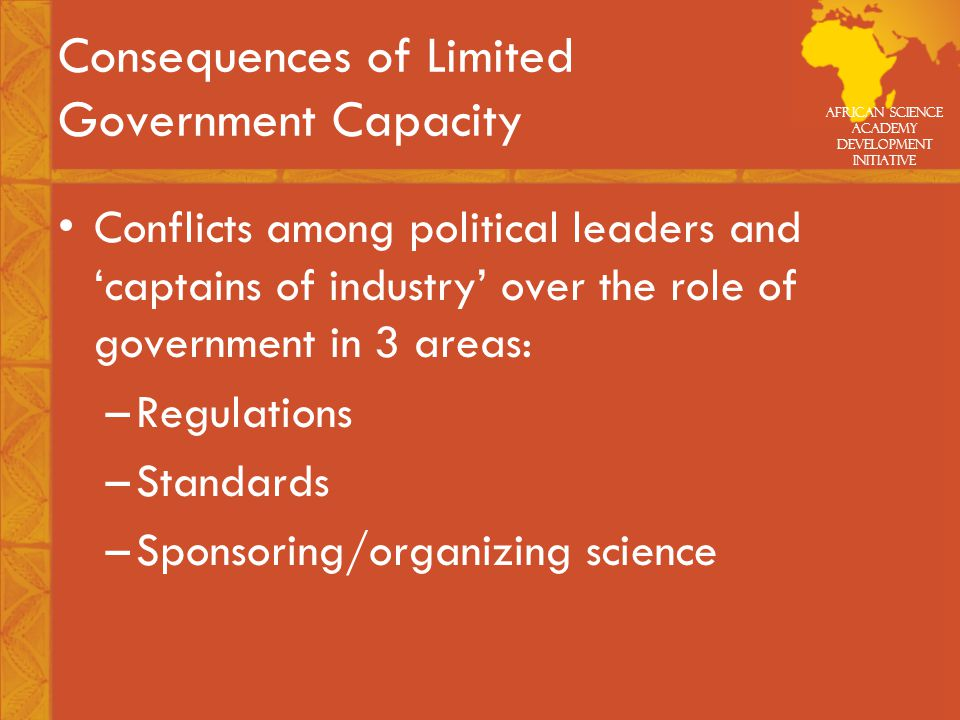 African Science Academy Development Initiative Consequences of Limited Government Capacity [cont.] Corruption in the wake of the 'spoils system' led the scientific and professional community to push for reforms.