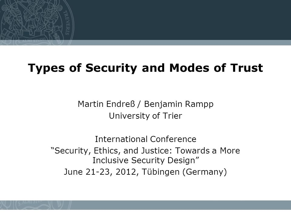 Overview Insecurity, uncertainty, and risk in the contemporary world Types of government and security Impact on society and modes of trust Conclusion 2   Martin Endreß, Benjamin Rampp   Types of Security and Modes of Trust © 2012 University of Trier