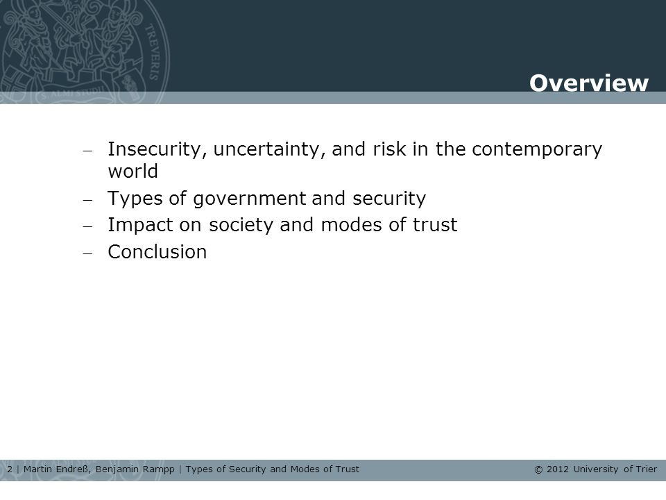 Insecurity, uncertainty, and risk in the contemporary world (Neo-)liberalization of the welfare state Flexibilization and disembedding Inter-/transnationalization, globalization Ubiquity of risk: from 'if' to 'when' 3   Martin Endreß, Benjamin Rampp   Types of Security and Modes of Trust © 2012 University of Trier