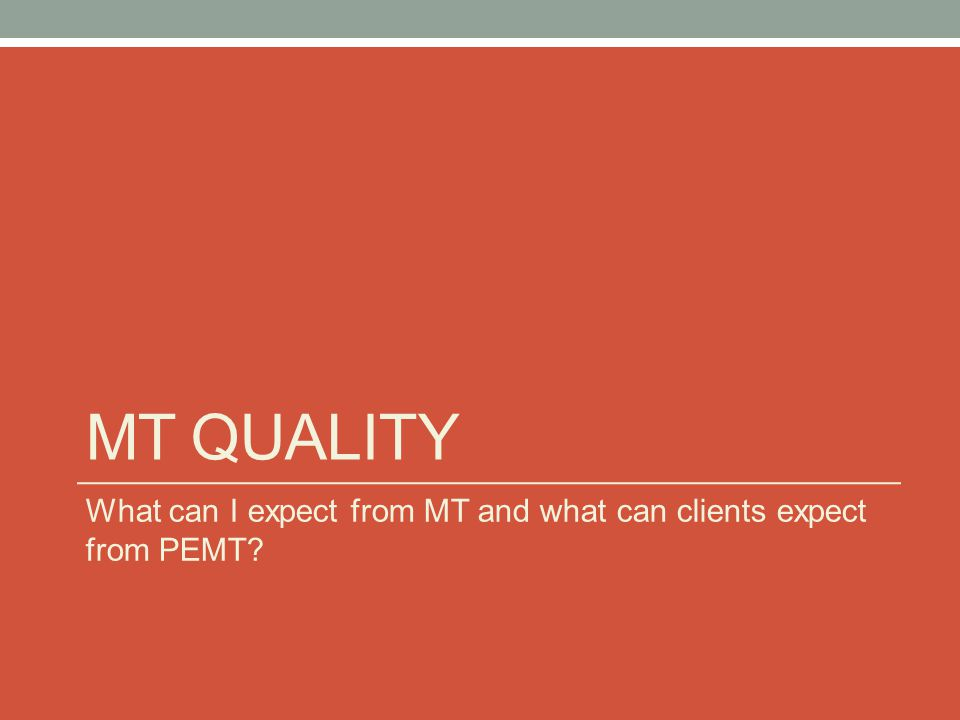 MT QUALITY What can I expect from MT and what can clients expect from PEMT?