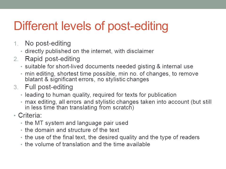 Different levels of post-editing 1. No post-editing directly published on the internet, with disclaimer 2. Rapid post-editing suitable for short-lived