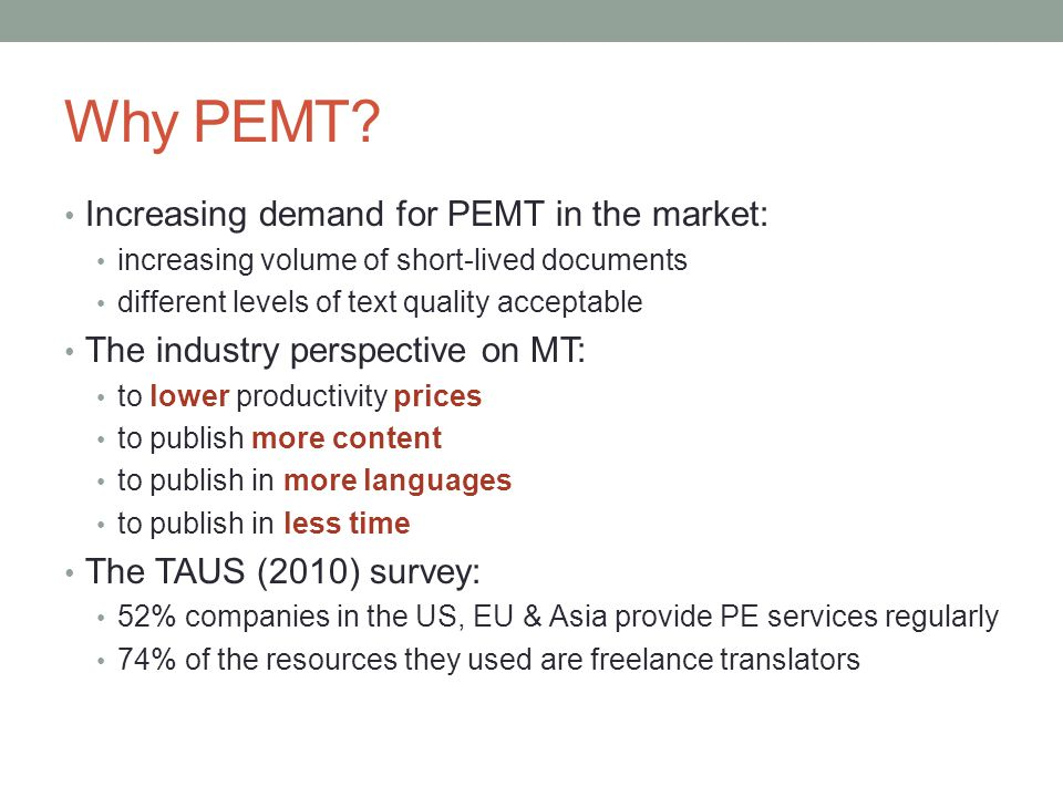 Why PEMT? Increasing demand for PEMT in the market: increasing volume of short-lived documents different levels of text quality acceptable The industr