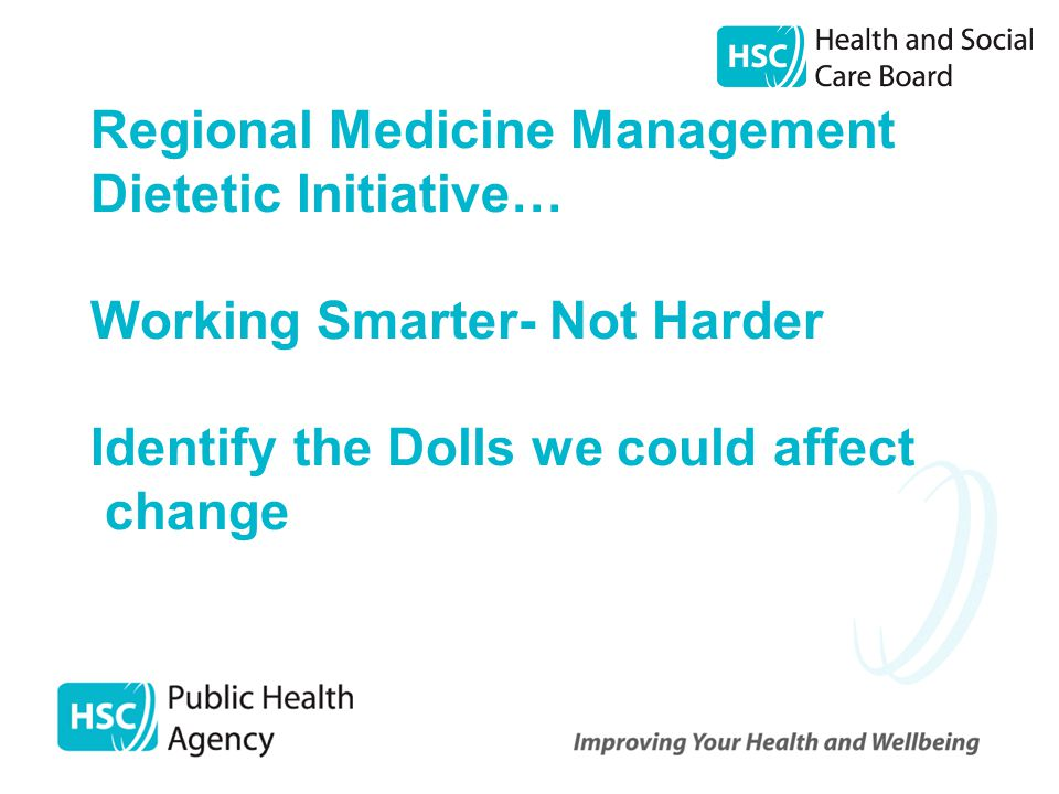 Regional Medicine Management Dietetic Initiative… Working Smarter- Not Harder Identify the Dolls we could affect change