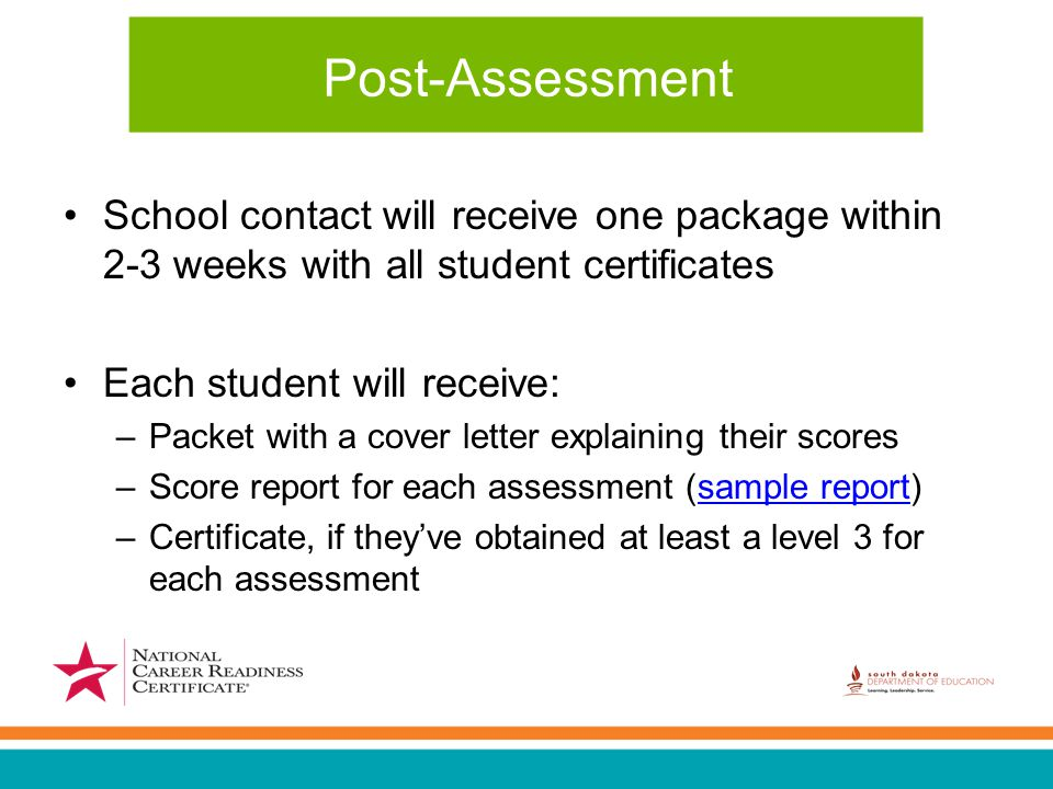 Post-Assessment School contact will receive one package within 2-3 weeks with all student certificates Each student will receive: –Packet with a cover letter explaining their scores –Score report for each assessment (sample report)sample report –Certificate, if they've obtained at least a level 3 for each assessment