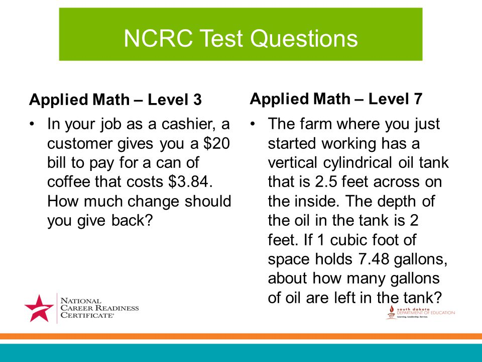 NCRC Test Questions Applied Math – Level 3 In your job as a cashier, a customer gives you a $20 bill to pay for a can of coffee that costs $3.84.