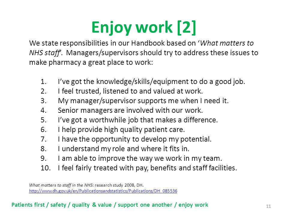 Enjoy work [2] 11 Patients first / safety / quality & value / support one another / enjoy work We state responsibilities in our Handbook based on 'What matters to NHS staff'.