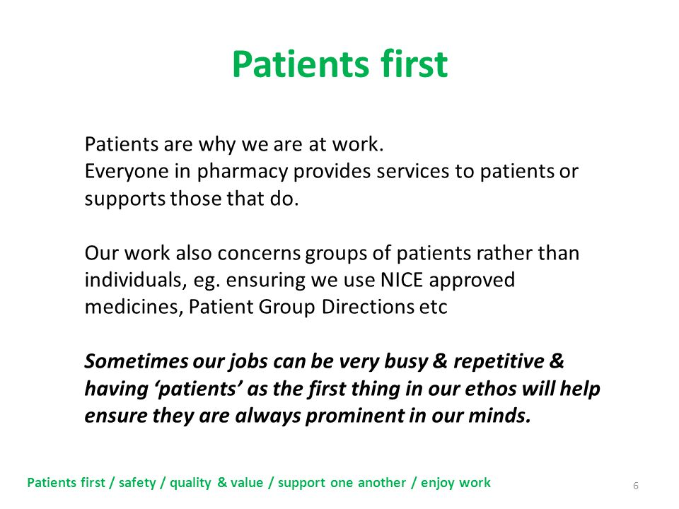 Patients first 6 Patients first / safety / quality & value / support one another / enjoy work Patients are why we are at work.