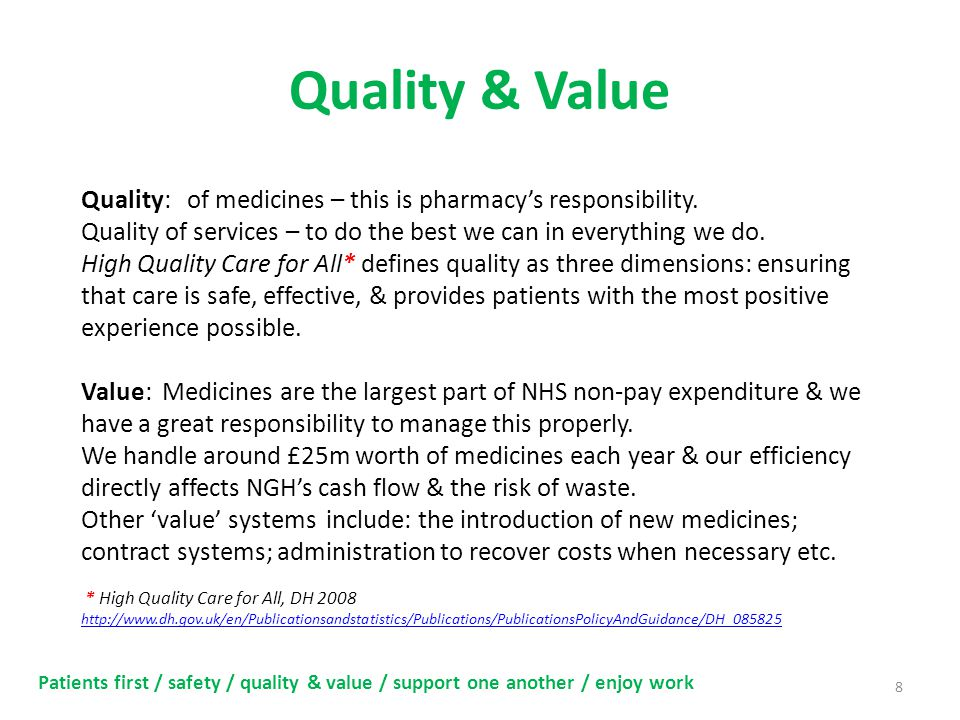 Quality & Value 8 Patients first / safety / quality & value / support one another / enjoy work Quality: of medicines – this is pharmacy's responsibility.