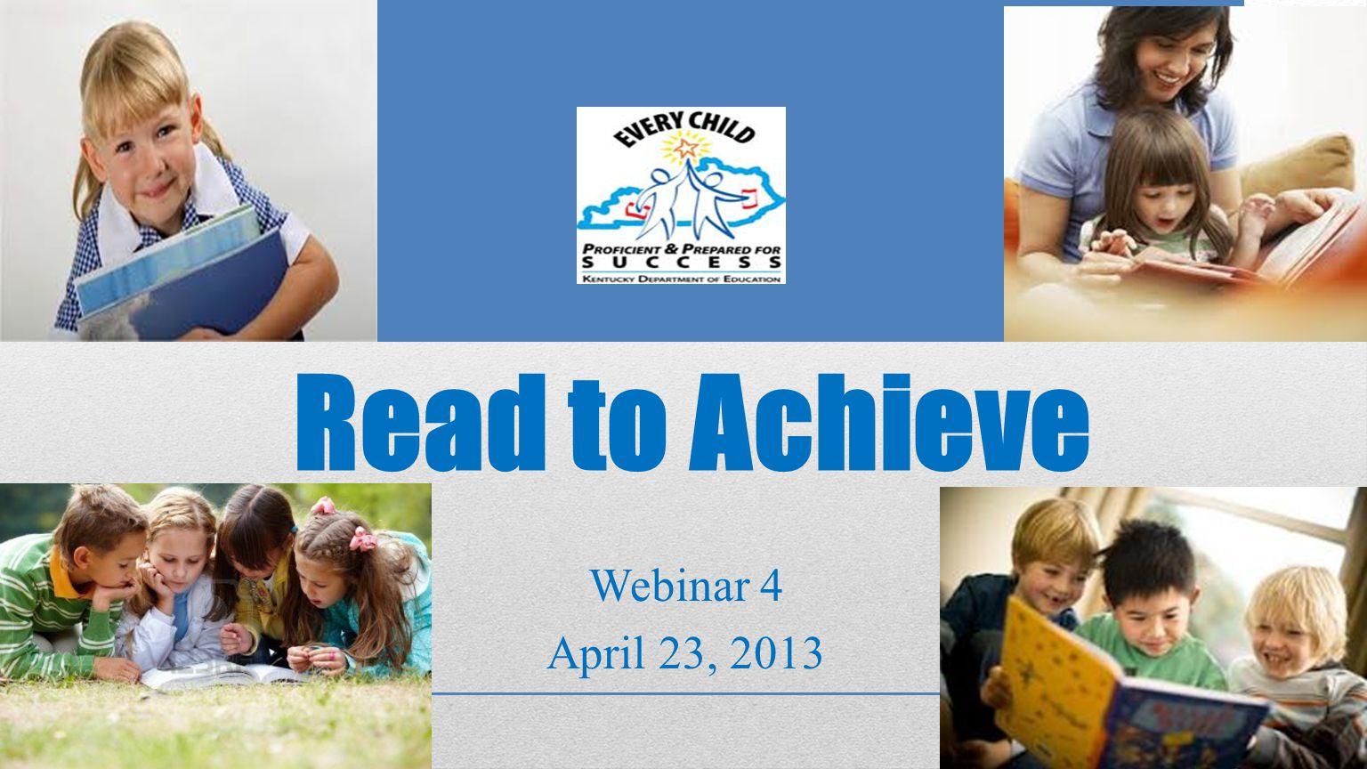 Read to Achieve Webinar 4 April 23, 2013