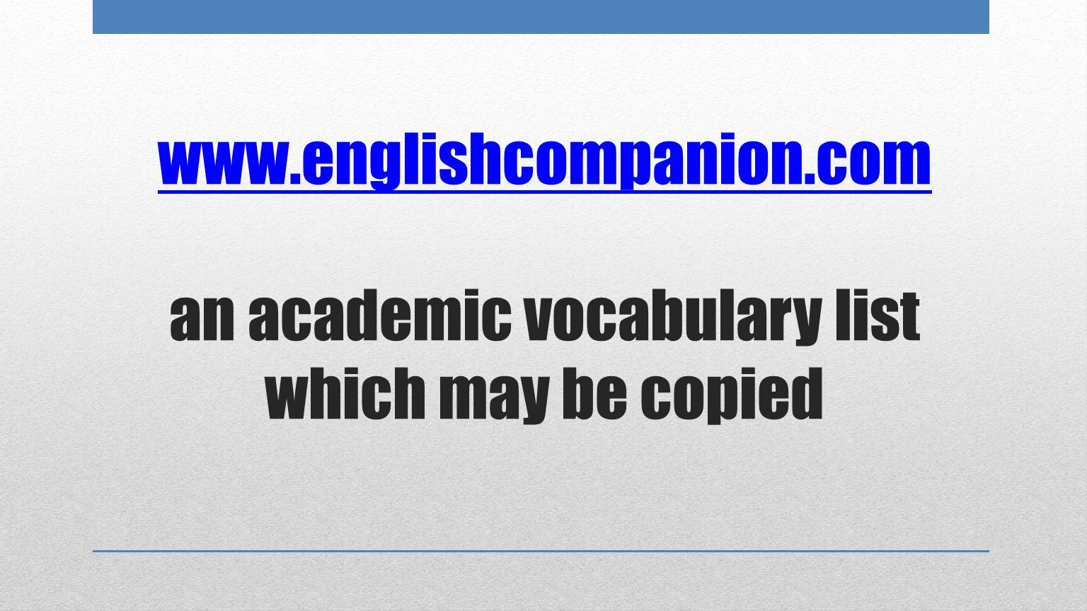 www.englishcompanion.com www.englishcompanion.com an academic vocabulary list which may be copied
