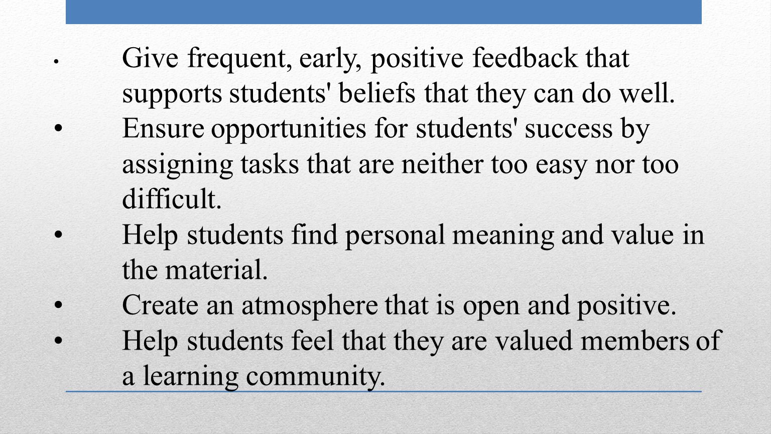 Give frequent, early, positive feedback that supports students beliefs that they can do well.