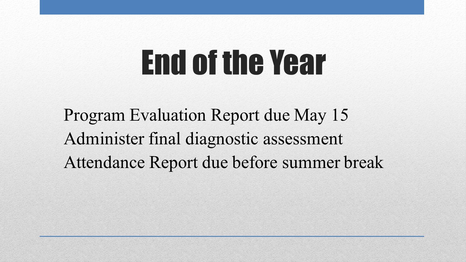End of the Year Program Evaluation Report due May 15 Administer final diagnostic assessment Attendance Report due before summer break