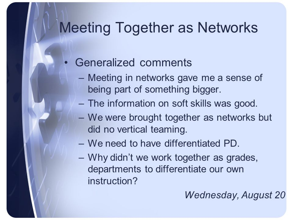 Meeting Together as Networks Generalized comments –Meeting in networks gave me a sense of being part of something bigger. –The information on soft ski