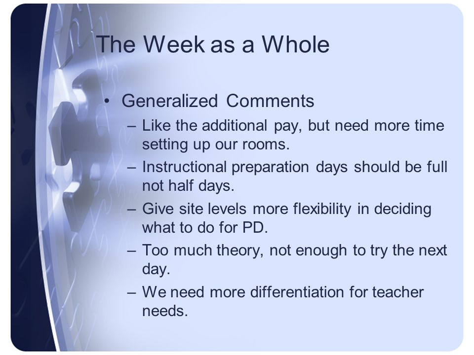 The Week as a Whole Generalized Comments –Like the additional pay, but need more time setting up our rooms.