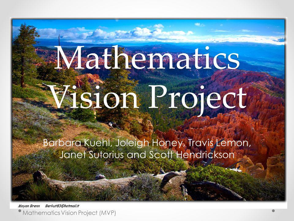 Mathematics Vision Project Barbara Kuehl, Joleigh Honey, Travis Lemon, Janet Sutorius and Scott Hendrickson Mathematics Vision Project (MVP)