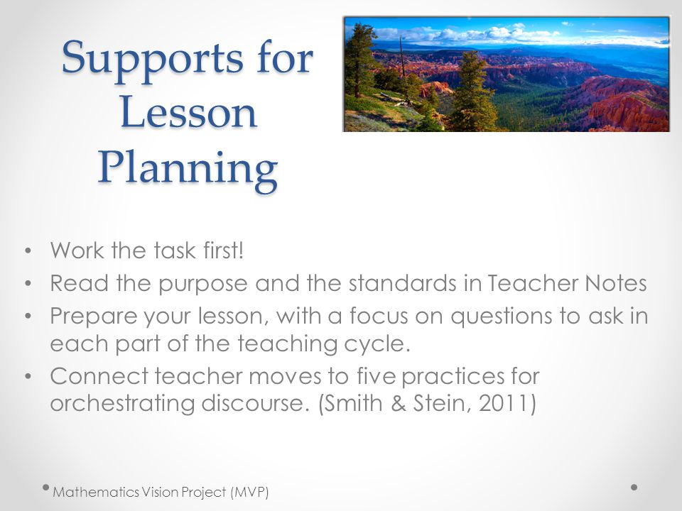 Supports for Lesson Planning Work the task first! Read the purpose and the standards in Teacher Notes Prepare your lesson, with a focus on questions t