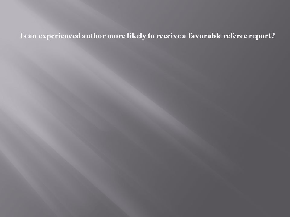 Is an experienced author more likely to receive a favorable referee report