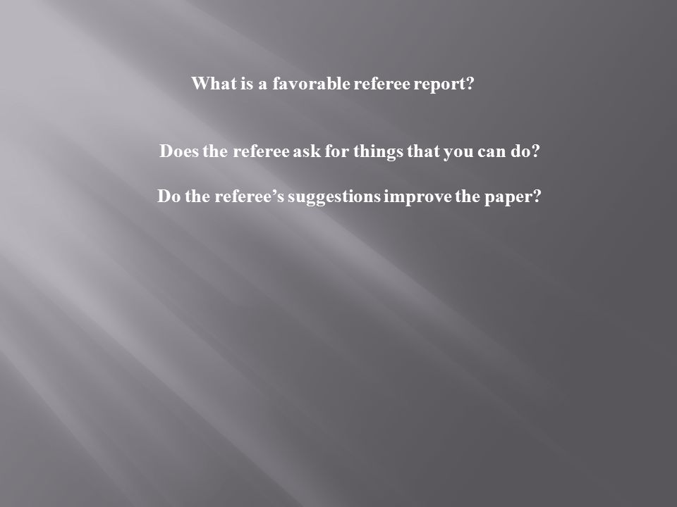 What is a favorable referee report. Does the referee ask for things that you can do.