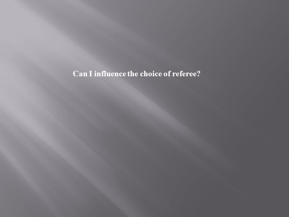 Can I influence the choice of referee