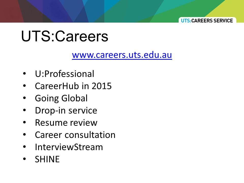 UTS:Careers www.careers.uts.edu.au U:Professional CareerHub in 2015 Going Global Drop-in service Resume review Career consultation InterviewStream SHINE