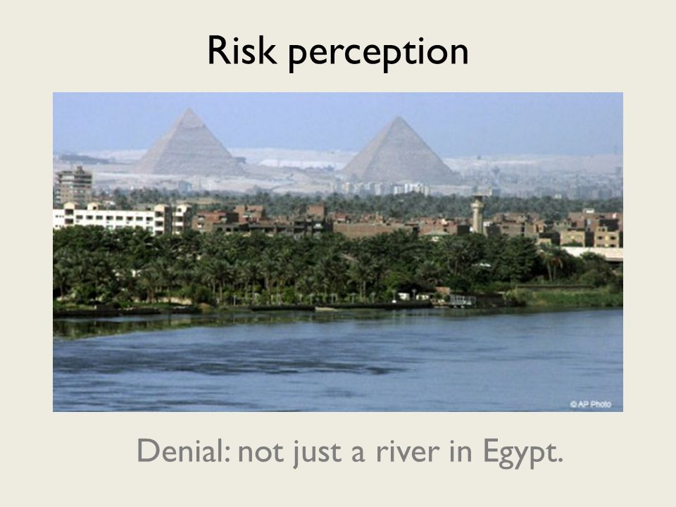 Risk perception Denial: not just a river in Egypt.