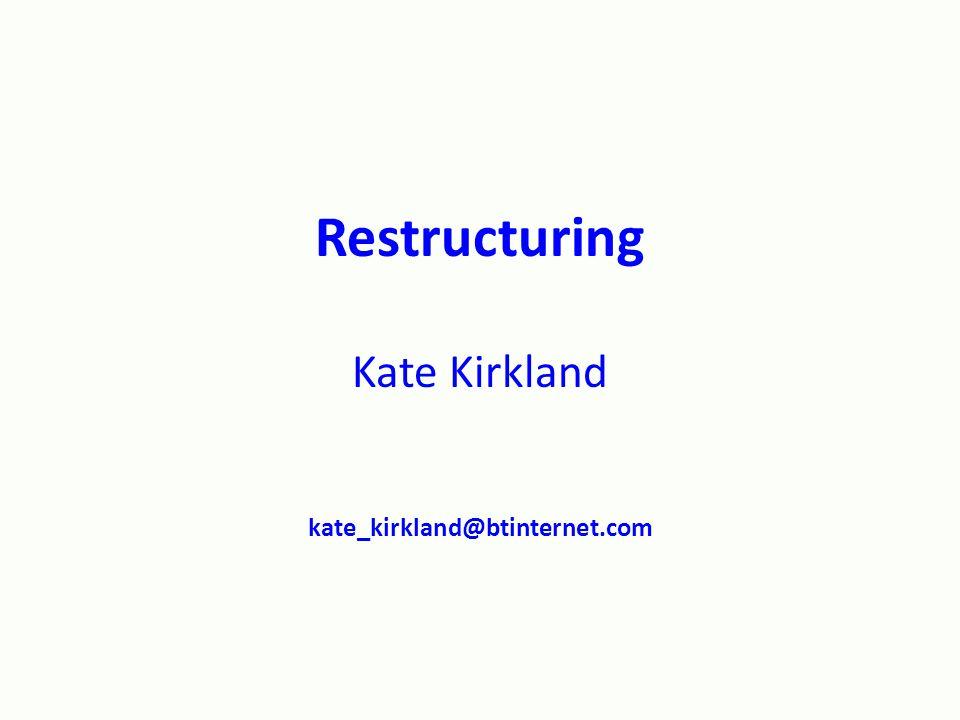 Restructuring Kate Kirkland kate_kirkland@btinternet.com