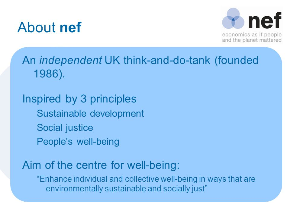 About nef An independent UK think-and-do-tank (founded 1986).