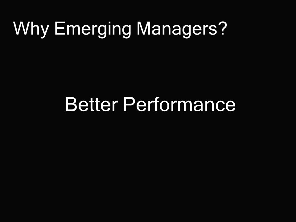 Emerging Manager Fees They are dependent on: –Niche –Optimal Asset Base –Return Potential EMs should not need to excessively discount if capacity is limited