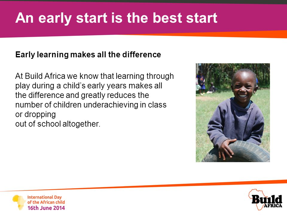 An early start is the best start On 16 June this year Build Africa is launching an appeal to raise £100,000 to improve early learning opportunities for 6,000 rural Ugandan children.