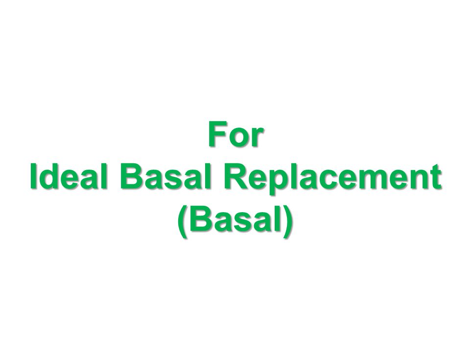 For Ideal Basal Replacement (Basal)