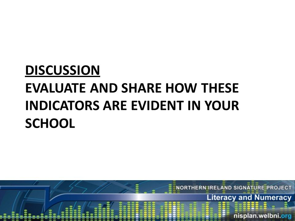DISCUSSION EVALUATE AND SHARE HOW THESE INDICATORS ARE EVIDENT IN YOUR SCHOOL