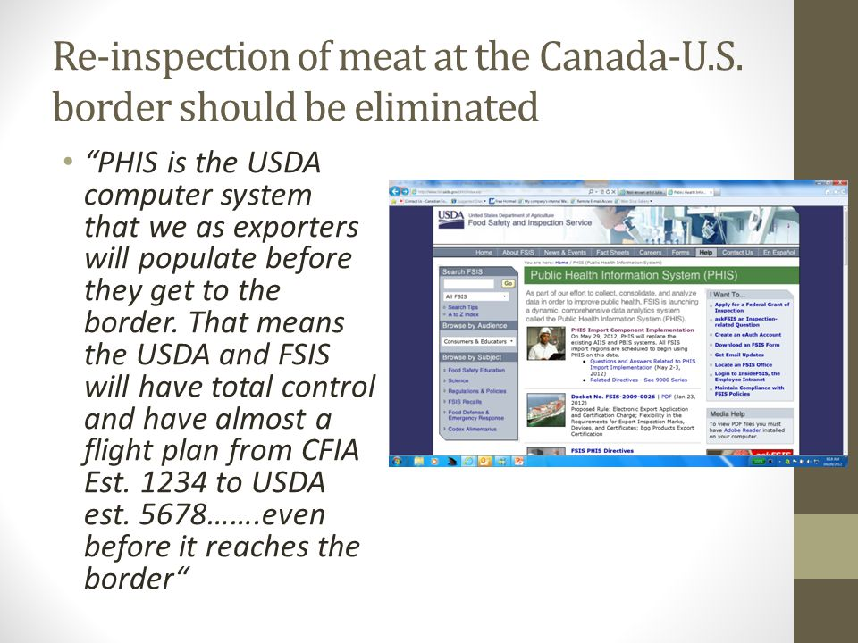 "Re-inspection of meat at the Canada-U.S. border should be eliminated ""PHIS is the USDA computer system that we as exporters will populate before they"
