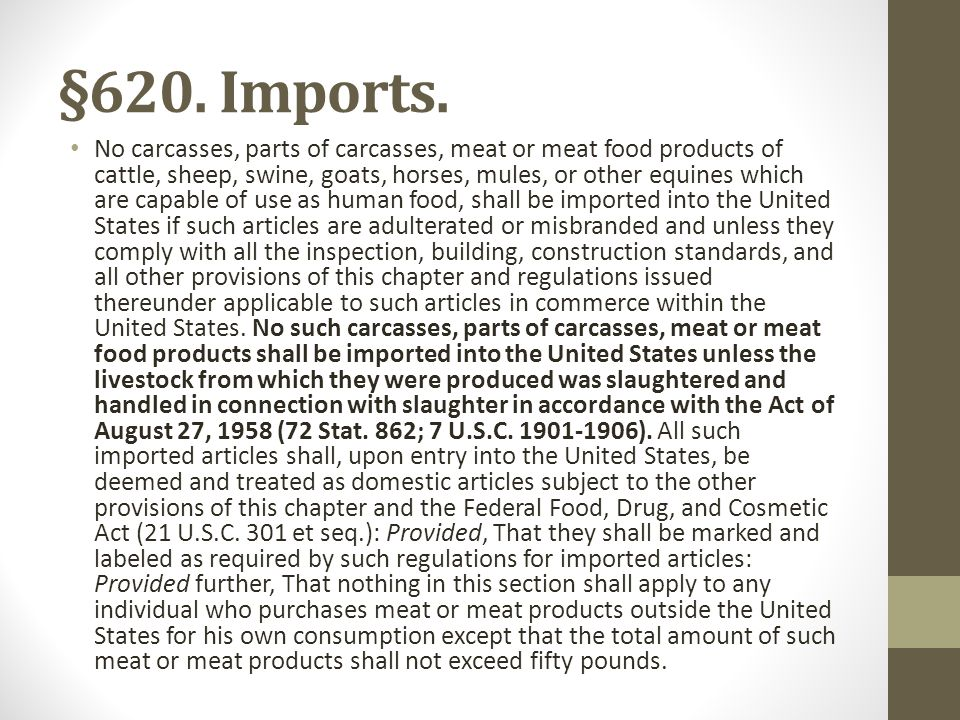 §620. Imports. No carcasses, parts of carcasses, meat or meat food products of cattle, sheep, swine, goats, horses, mules, or other equines which are