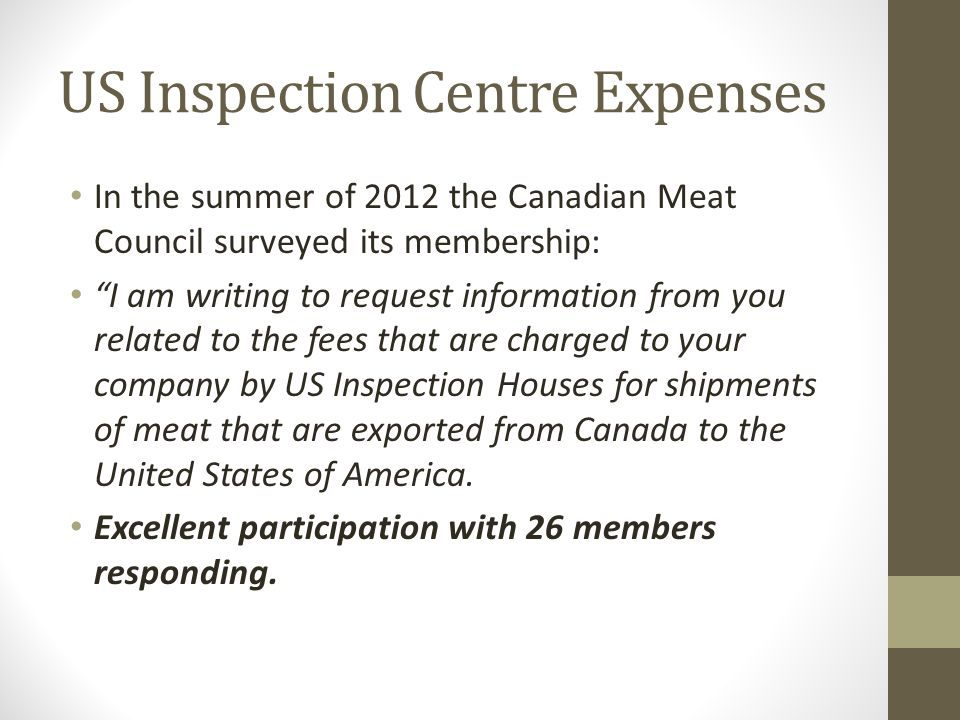 US Inspection Centre Expenses In the summer of 2012 the Canadian Meat Council surveyed its membership: I am writing to request information from you related to the fees that are charged to your company by US Inspection Houses for shipments of meat that are exported from Canada to the United States of America.