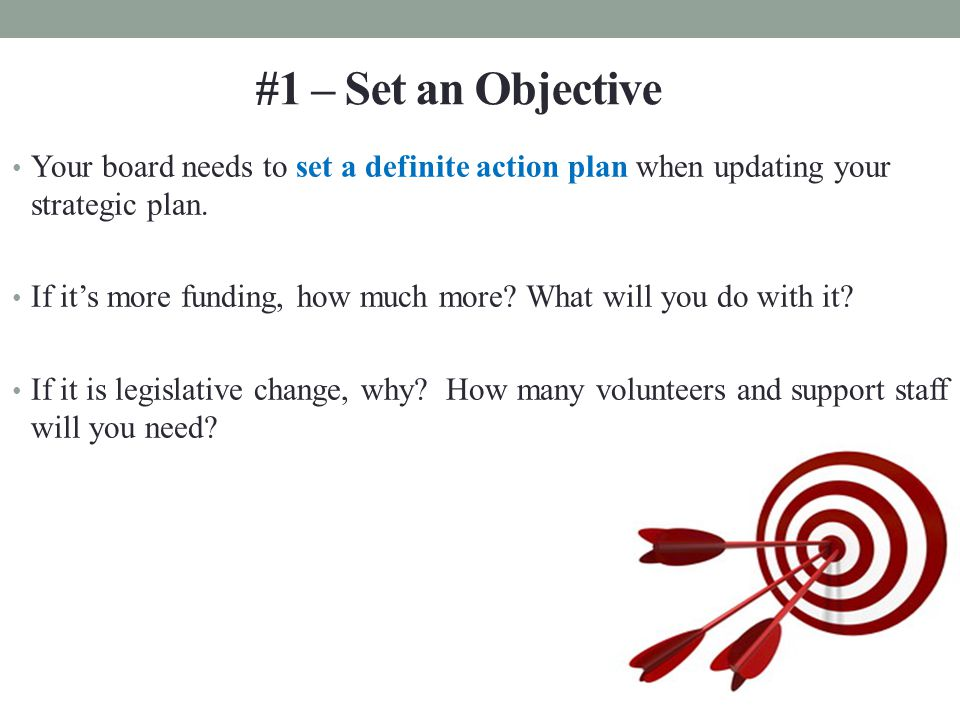 Your board needs to set a definite action plan when updating your strategic plan.