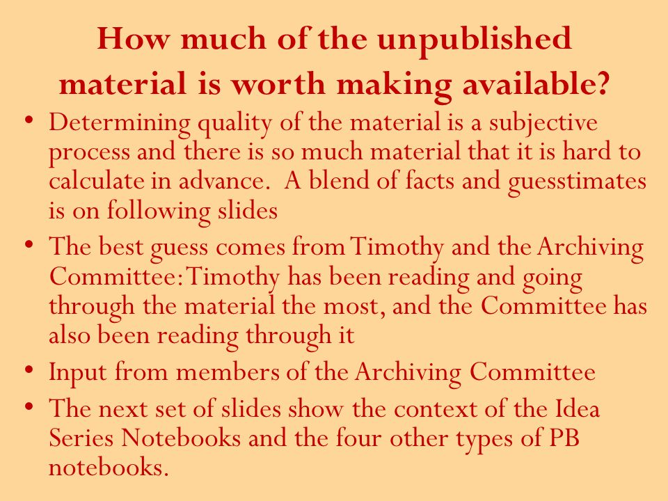 How much of the unpublished material is worth making available.