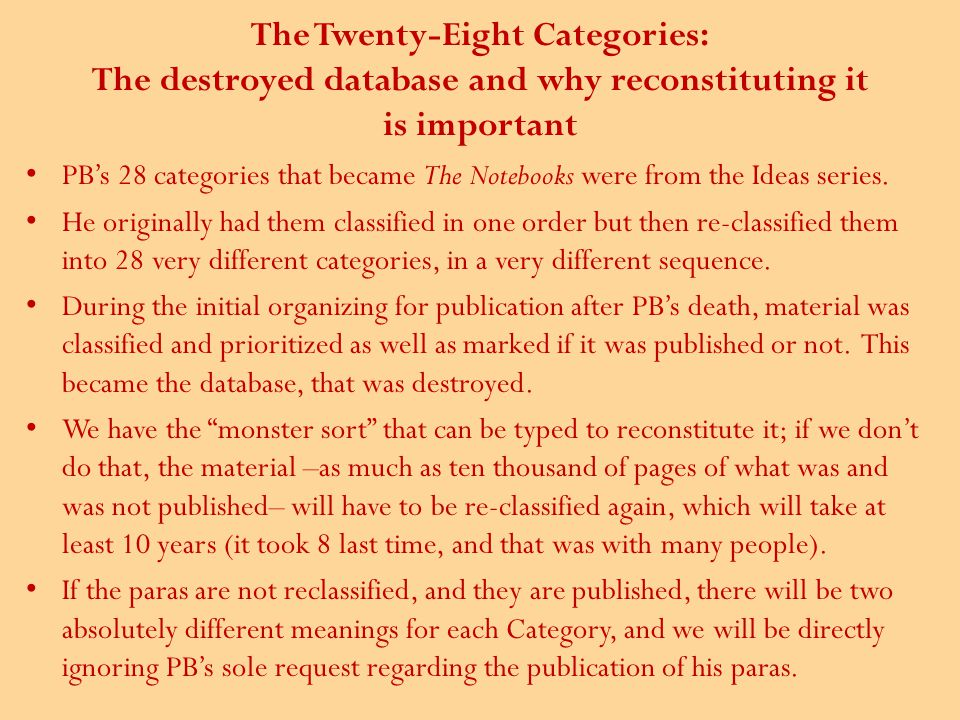 The Twenty-Eight Categories: The destroyed database and why reconstituting it is important PB's 28 categories that became The Notebooks were from the Ideas series.