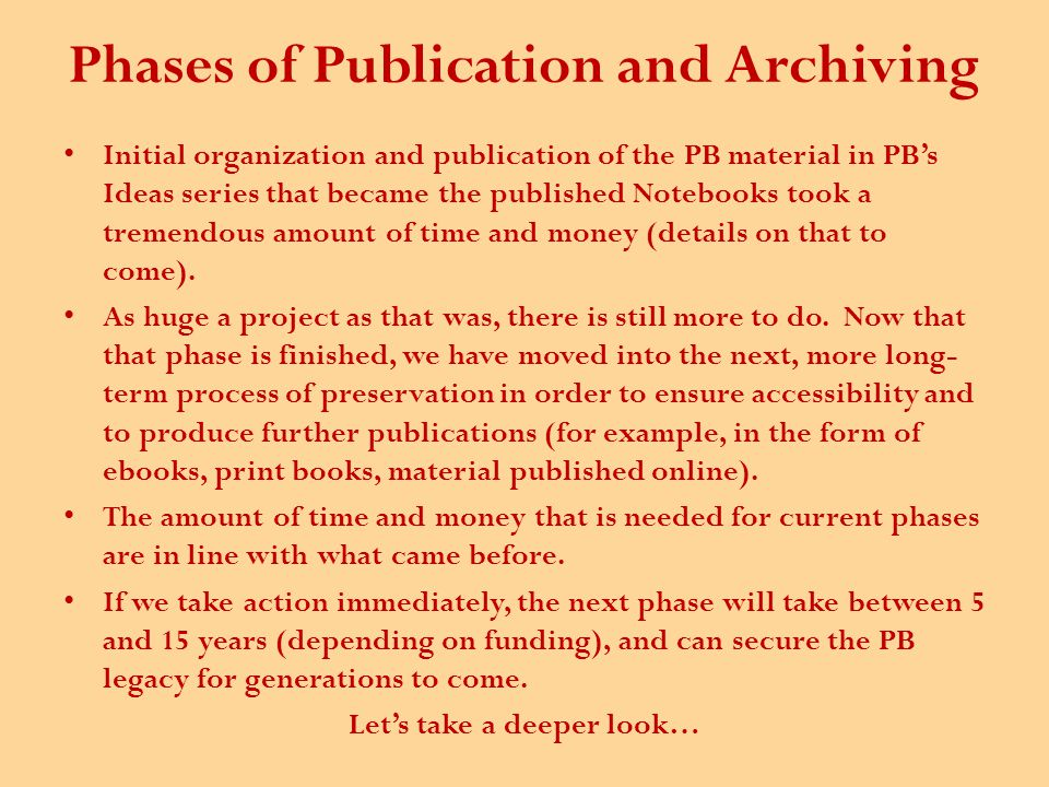 Phases of Publication and Archiving Initial organization and publication of the PB material in PB's Ideas series that became the published Notebooks took a tremendous amount of time and money (details on that to come).