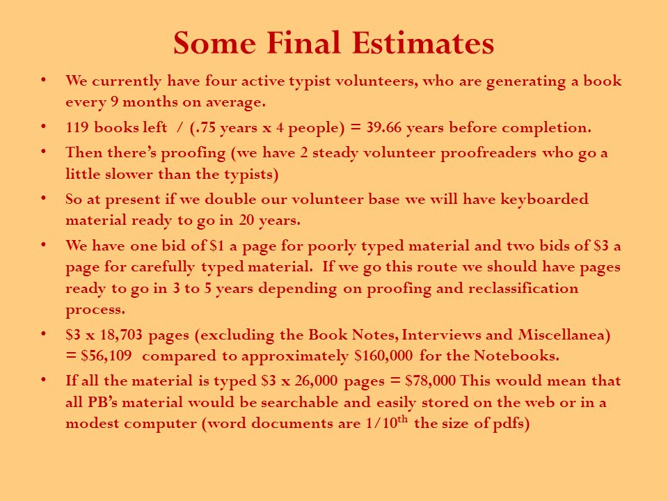 Some Final Estimates We currently have four active typist volunteers, who are generating a book every 9 months on average.