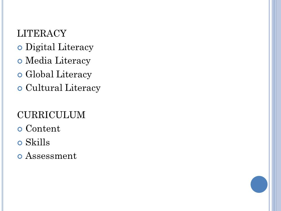 LITERACY Digital Literacy Media Literacy Global Literacy Cultural Literacy CURRICULUM Content Skills Assessment