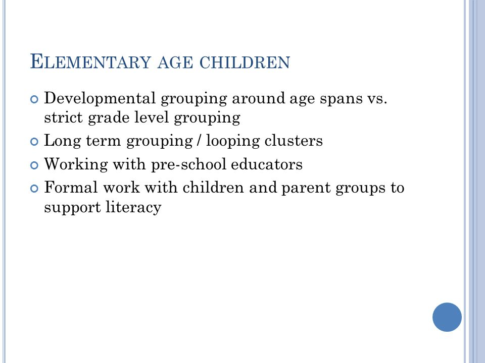 E LEMENTARY AGE CHILDREN Developmental grouping around age spans vs.
